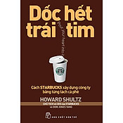 Giá Dốc Hết Trái Tim - Cách Starbucks Xây Dựng Công Ty Bằng Từng Tách Cà Phê (Tái Bản 2013)