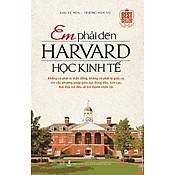 Giá Em Phải Đến Harvard Học Kinh Tế (Tái Bản)