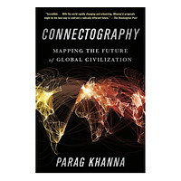 Connectography: Mapping The Future Of Global Civilization