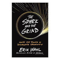 The Spark And The Grind:Ignite The Power Of Disciplined Creativity