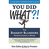 You Did What?!: The Biggest Blunders Professionals Make (A Confident Communicator's Guide)