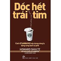 Dốc Hết Trái Tim - Cách Starbucks Xây Dựng Công Ty Bằng Từng Tách Cà Phê (Tái Bản 2013)