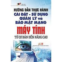 [Download Sách] Hướng Dẫn Thực Hành Cài Đặt - Sử Dụng Quản Lý Và Bảo Mật Mạng Máy Tính Từ Cơ Bản Đến Nâng Cao