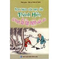 [Download Sách] Học Theo Lời Dạy Của Thánh Hiền Để Thay Đổi Vận Mệnh Cuộc Đời