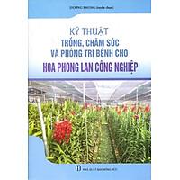 [Download Sách] Kỹ Thuật Trồng, Chăm Sóc Và Trừ Bệnh Cho Phong Lan Công Nghiệp