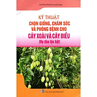 [Download Sách] Kỹ Thuật Chọn Giống, Chăm Sóc Và Phòng Bệnh Cho Cây Xoài Và Cây Điều