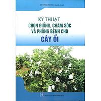[Download Sách] Kỹ Thuật Chọn Giống, Chăm Sóc Và Phòng Bệnh Cho Cây Ổi