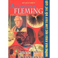 [Download sách] Những Nhà Khoa Học Làm Thay Đổi Thế Giới - Alexander Fleming - Penicilin