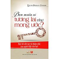 [Download Sách] Bạn Muốn Có Tương Lai Như Mong Ước ?