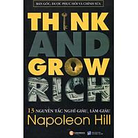 13 Nguyên Tắc Nghĩ Giàu Làm Giàu - Think And Grow Rich (Bản Gốc, Được Phục Hồi Và Chỉnh Sửa)
