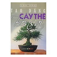 [Download Sách] Tạo Dáng Cây Thế Bonsai