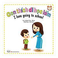 Hình ảnh download sách Con Thích Đi Học Lắm - I Love Going To School