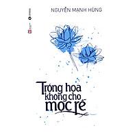 [Download Sách] Trồng Hoa Không Cho Mọc Rễ (Tái Bản)