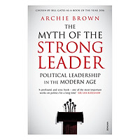 The Myth Of The Strong Leader - Political Leadership In The Modern Age