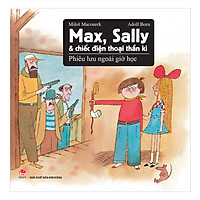 [Download Sách] Max, Sally Và Chiếc Điện Thoại Thần Kì 2 - Phiêu Lưu Ngoài Giờ Học