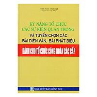 [Download Sách] Kỹ Năng Tổ Chức Các Sự Kiện Quan Trọng Và Tuyển Chọn Các Bài Diễn Văn, Bài Phát Biểu Dành Cho Tổ Chức Công Đoàn Các Cấp