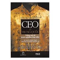 CEO Ở Trung Quốc - Tiếng Nói Từ Kinh Nghiệm Thực Tiễn Của 20 Nhà Lãnh Đạo Doanh Nghiệp Quốc Tế