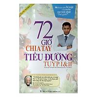 72 Giờ Chia Tay Tiểu Đường Tuýp I Và II (Tái Bản...