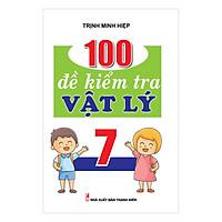[Download Sách] 100 Đề Kiểm Tra Vật Lý 7