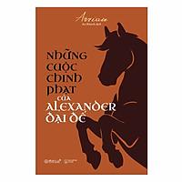 [Download Sách] Những Cuộc Chinh Phạt Của Alexander Đại Đế (Tái Bản 2018)