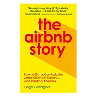 [Download Sách] The Airbnb Story: How To Disrupt An Industry, Make Billions Of Dollars… And Plenty Of Enemies