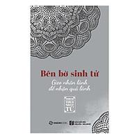 [Download Sách] Bên Bờ Sinh Tử - Gieo Nhân Lành Để Nhận Quả Lành