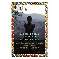 [Download Sách] Mountains Beyond Mountains: The Quest Of Dr. Paul Farmer, A Man Who Would Cure The World