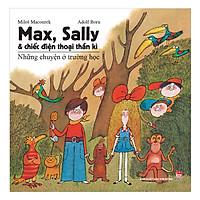 [Download Sách] Max, Sally Và Chiếc Điện Thoại Thần Kì 1 - Những Chuyện Ở Trường Học