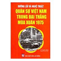 [Download Sách] Đường Lối Và Nghệ Thuật Quân Sự Việt Nam Trong Đại Thắng Mùa Xuân 1975