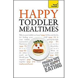 Happy Toddler Mealtimes (Teach Yourself)