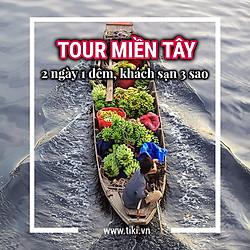Tour Tiết Kiệm - Miền Tây 2N1Đ: Mỹ Tho - Bến Tre - Cần Thơ, Nghỉ KS 3 Sao, Áp Dụng Lễ