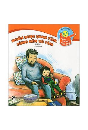 Download sách Bộ Sách Kĩ Năng Giúp Trẻ Tư Duy Tích Cực - Muốn Được Quan Tâm, Đừng Nên Vô Tâm