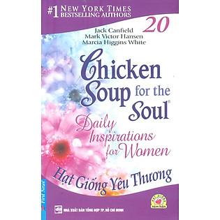 Chicken Soup For The Soul 20 - Hạt Giống Yêu Thương (Tái Bản 2013)