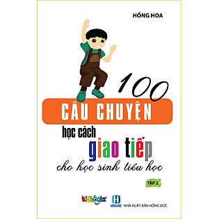 100 Câu Chuyện Học Cách Giao Tiếp Cho Học Sinh Tiểu Học - Tập 2