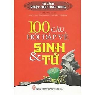100 Câu Hỏi Đáp Về Sinh Và Tử