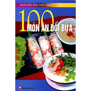 100 Món Ăn Đổi Bữa (Tái Bản 2014)