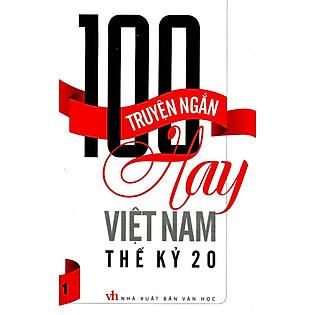 100 Truyện Ngắn Hay Việt Nam Thế Kỷ 20 (Tập 1)