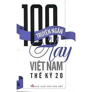 100 Truyện Ngắn Hay Việt Nam Thế Kỷ 20 (Tập 5)