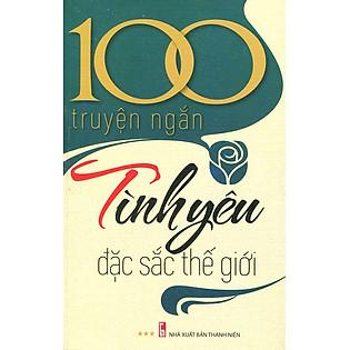 100 Truyện Ngắn Tình Yêu Đặc Sắc Thế Giới (Tập 3)
