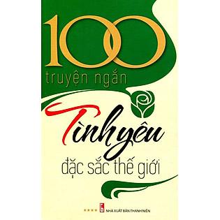 100 Truyện Ngắn Tình Yêu Đặc Sắc Thế Giới (Tập 4)