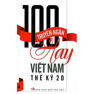 100 Truyện Ngắn Hay Việt Nam Thế Kỷ 20 (Tập 4)