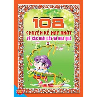 108 Chuyện Kể Hay Nhất Về Các Loài Cây Và Hoa Quả (Tập 2)