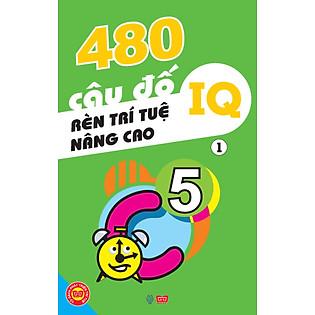 """""""480 Câu Đố Rèn Luyện Trí Tuệ, Nâng Cao IQ - Tập 1"""""""