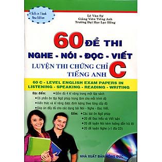 60 Đề Thi Nghe - Nói - Đọc - Viết: Luyện Thi Chứng Chỉ C Tiếng Anh (Kèm CD)