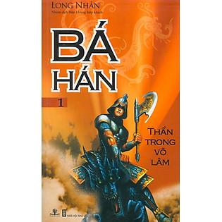 Bá Hán 1 - Thần Trong Võ Lâm
