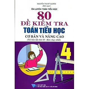 80 Đề Kiểm Tra Toán Tiểu Học Cơ Bản Và Nâng Cao - Lớp 4 (Tái Bản 2014)