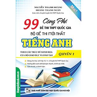 Công Phá 99 Đề Thi THPT Quốc Gia Bộ Đề Thi Mới Nhất Tiếng Anh (Quyển 1)