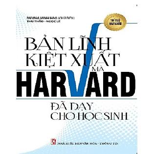 Bản Lĩnh Kiệt Xuất Mà Harvard Đã Dạy Cho Học Sinh