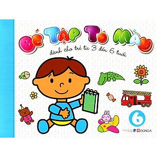 Bé Tập Tô Màu (Tập 6) - Dành Cho Trẻ Từ 3 Đến 6 Tuổi