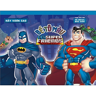 Bé Tô Màu DC. Super Friends - Hãy Vươn Cao!